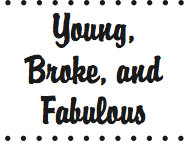 Young, Broke, and Fabulous